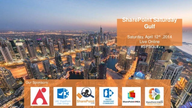 SharePoint Saturday Gulf Saturday, April 12th ,2014 Live Online #SPSGulf Our Sponsors: SharePoint Saturday Gulf Saturday, ...