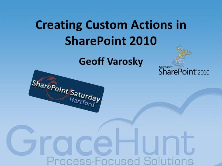 SharePoint Saturday Hartford - 01/29/11 - Creating Custom Actions in SharePoint 2010