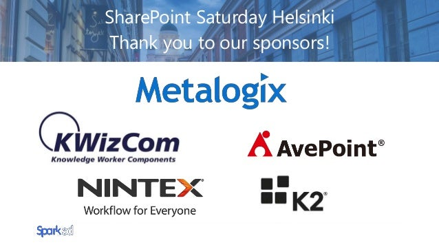 SharePoint Saturday Helsinki Thank you to our sponsors!