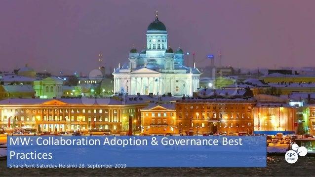 MW: Collaboration Adoption & Governance Best Practices SharePoint Saturday Helsinki 28. September 2019