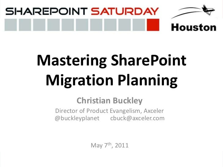 Mastering SharePoint Migration Planning<br />Christian Buckley<br />Director of Product Evangelism, Axceler@buckleyplanet ...