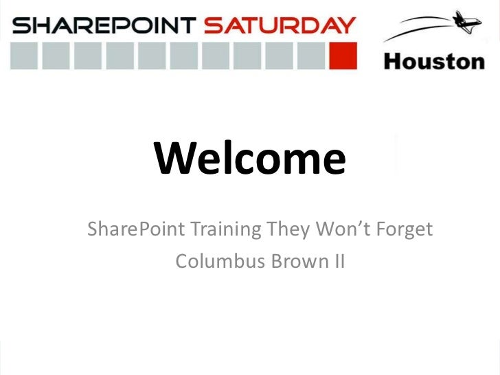 Welcome<br />SharePoint Training They Won't Forget<br />Columbus Brown II<br />