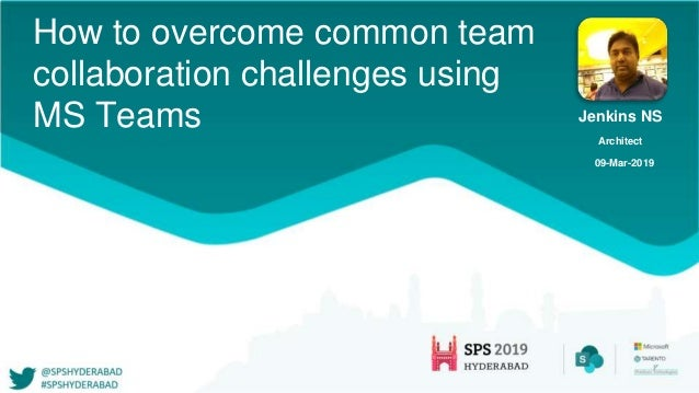 How to overcome common team collaboration challenges using MS Teams Jenkins NS Architect 09-Mar-2019