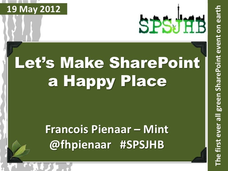 19 May 2012                                 The first ever all green SharePoint event on earth Let's Make SharePoint     a...