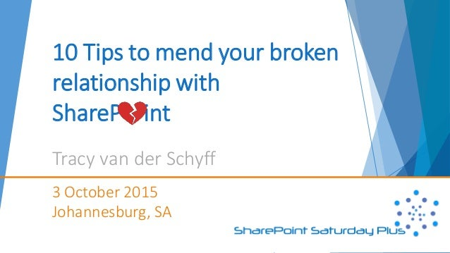 10 Tips to mend your broken relationship with ShareP int Tracy van der Schyff 3 October 2015 Johannesburg, SA