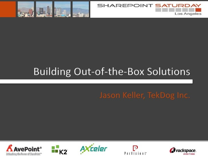 Building Out-of-the-Box Solutions             Jason Keller, TekDog Inc.