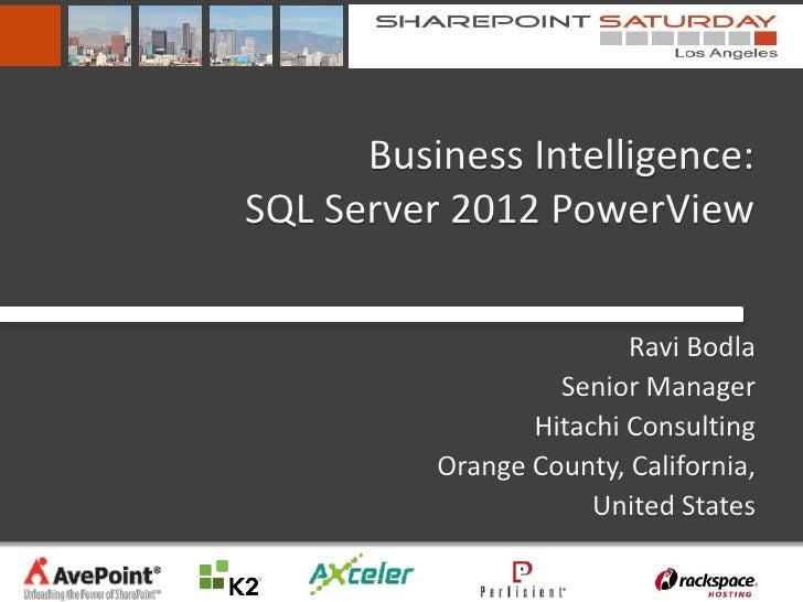 Business Intelligence:SQL Server 2012 PowerView                         Ravi Bodla                   Senior Manager       ...