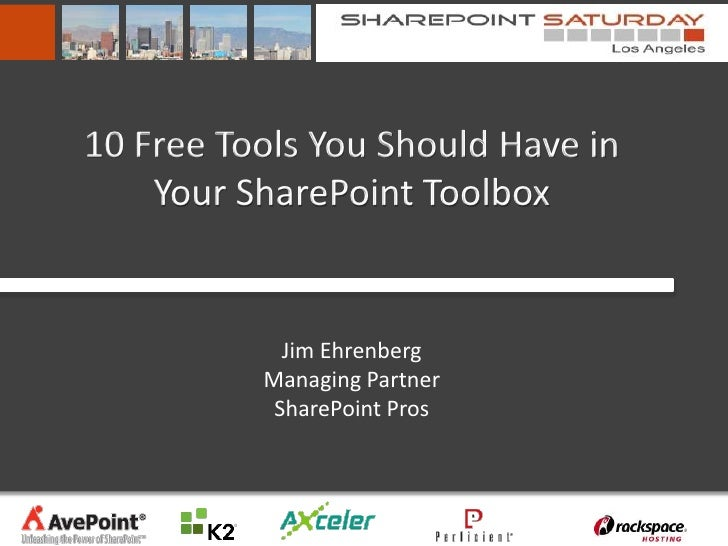 10 Free Tools You Should Have in    Your SharePoint Toolbox            Jim Ehrenberg          Managing Partner           S...