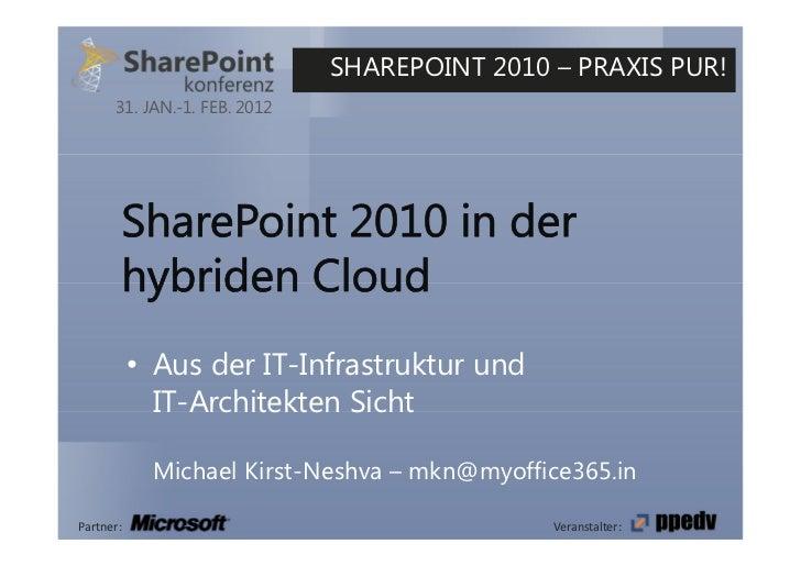 SHAREPOINT 2010 – PRAXIS PUR!      31. JAN.-1. FEB. 2012           • Aus der IT-Infrastruktur und             IT-Architekt...