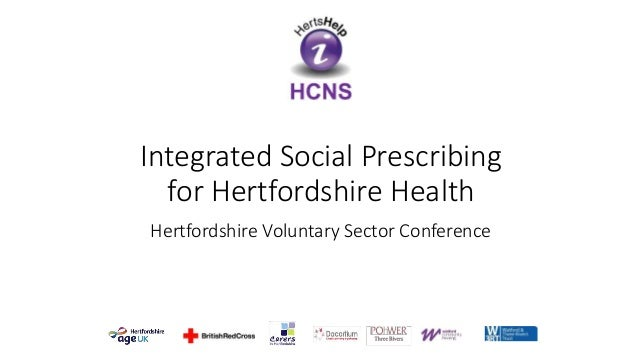 Integrated Social Prescribing for Hertfordshire Health Hertfordshire Voluntary Sector Conference