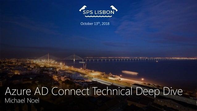 SPS Lisbon 2018 - Azure AD Connect Technical Deep Dive