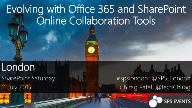 Evolving with Office 365 and SharePoint Online Collaboration Tools London SharePoint Saturday 11 July 2015 #spslondon @SPS...