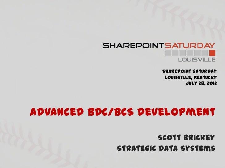 SharePoint Saturday                        Louisville, Kentucky                                July 28, 2012Advanced BDC/B...