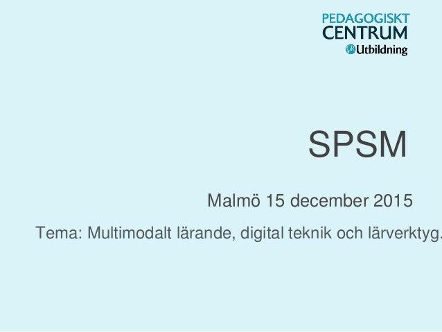 SPSM Malmö 15 december 2015 Tema: Multimodalt lärande, digital teknik och lärverktyg.