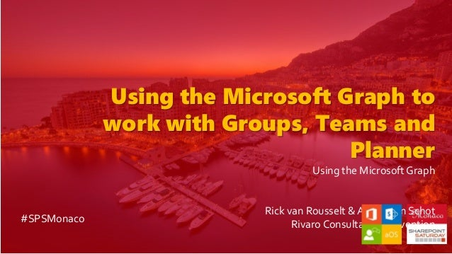 Using the Microsoft Graph to work with Groups, Teams and Planner Using the Microsoft Graph Rick van Rousselt & Albert-Jan ...