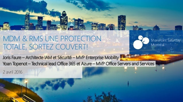 SharePoint Saturday Montréal#SPSMontreal 2 avril 2016 SharePoint Saturday Montréal MDM & RMS UNE PROTECTION TOTALE, SORTEZ...