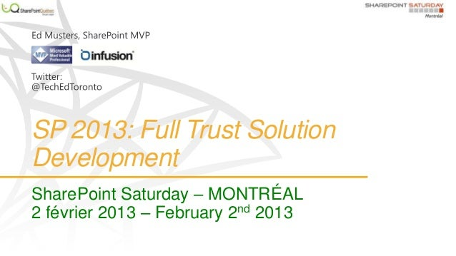 SP 2013: Full Trust SolutionDevelopmentSharePoint Saturday – MONTRÉAL2 février 2013 – February 2nd 2013
