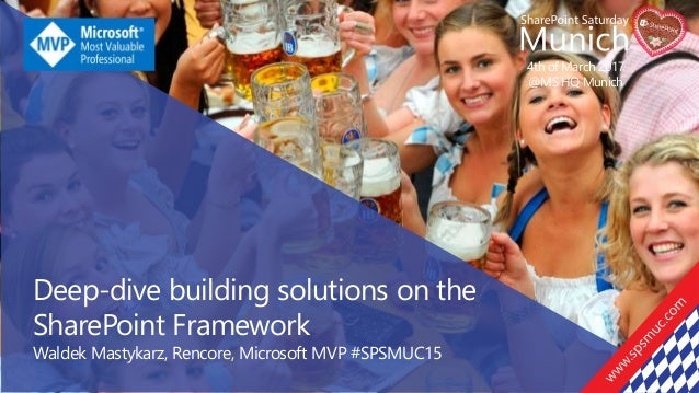 4th of March 2017 @MS HQ Munich Deep-dive building solutions on the SharePoint Framework Waldek Mastykarz, Rencore, Micros...