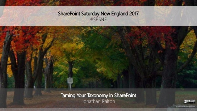 SharePoint Saturday New England 2017 #SPSNE spsnewengland.org Taming Your Taxonomy in SharePoint Jonathan Ralton All trade...