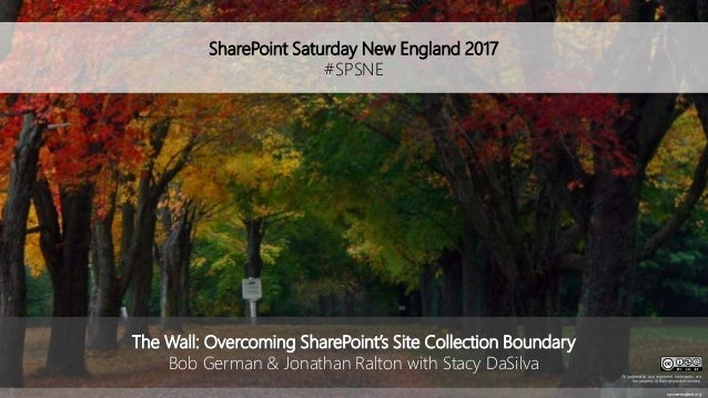 SharePoint Saturday New England 2017 #SPSNE spsnewengland.org The Wall: Overcoming SharePoint's Site Collection Boundary B...