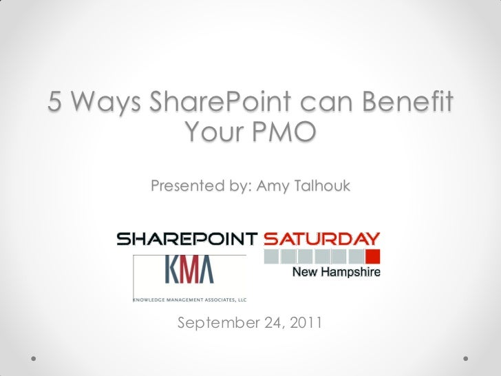 5 Ways SharePoint can Benefit         Your PMO       Presented by: Amy Talhouk          September 24, 2011