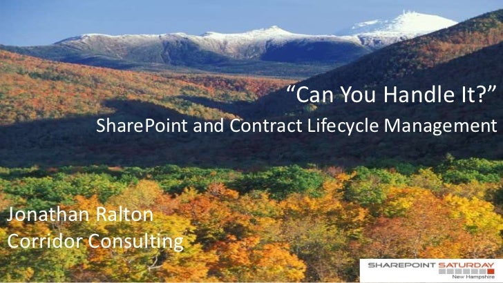 """Can You Handle It?""         SharePoint and Contract Lifecycle ManagementJonathan RaltonCorridor Consulting"