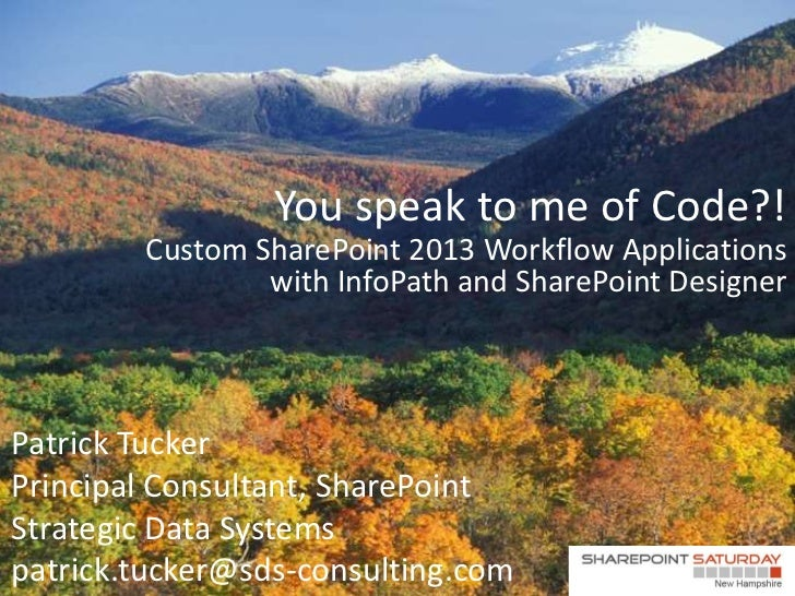You speak to me of Code?!        Custom SharePoint 2013 Workflow Applications                with InfoPath and SharePoint ...