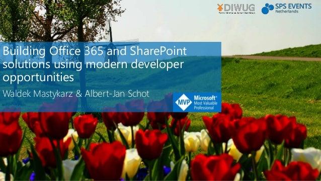 Building Office 365 and SharePoint solutions using modern developer opportunities Waldek Mastykarz & Albert-Jan Schot