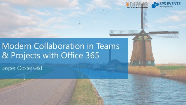 Modern Collaboration in Teams & Projects with Office 365 Jasper Oosterveld