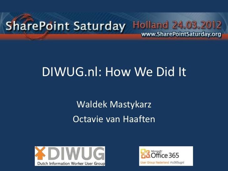 DIWUG.nl: How We Did It     Waldek Mastykarz    Octavie van Haaften