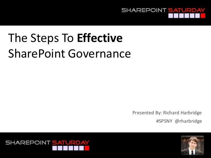 The Steps To EffectiveSharePoint Governance<br />Presented By: Richard Harbridge<br />#SPSNY  @rharbridge<br />