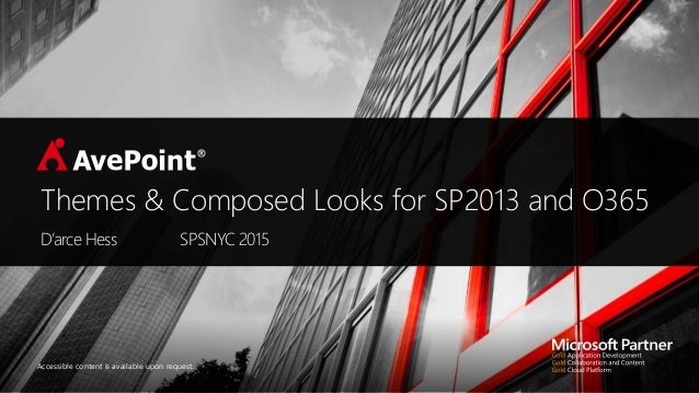 Accessible content is available upon request. Themes & Composed Looks for SP2013 and O365 D'arce Hess SPSNYC 2015