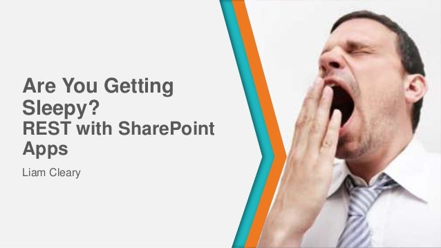 Are You Getting Sleepy? REST with SharePoint Apps Liam Cleary