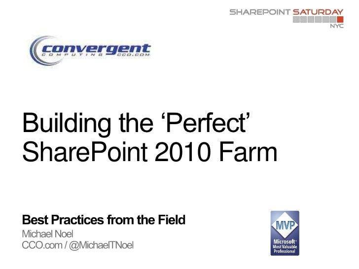 Best Practices from the Field<br />Michael Noel<br />CCO.com / @MichaelTNoel<br />Building the 'Perfect' SharePoint 2010 F...