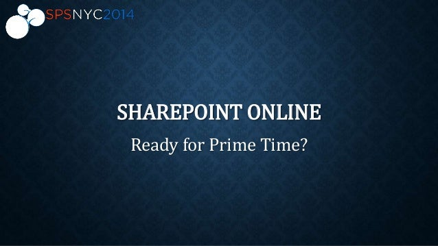 SHAREPOINT ONLINE Ready for Prime Time?