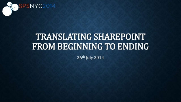 TRANSLATING SHAREPOINT FROM BEGINNING TO ENDING 26th July 2014