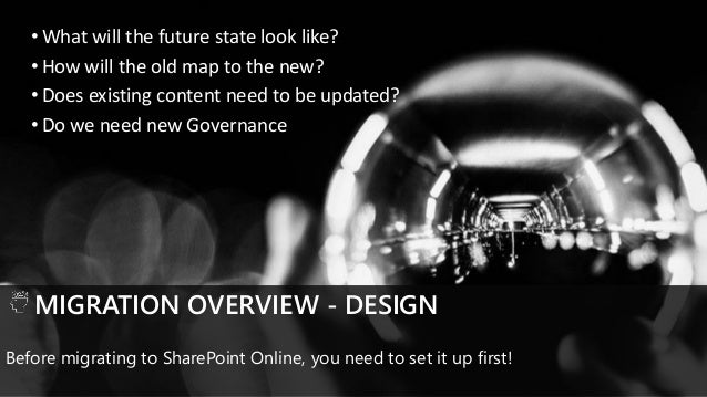 • Enable users to respond when they can MIGRATION OVERVIEW - DESIGN Before migrating to SharePoint Online, you need to set...