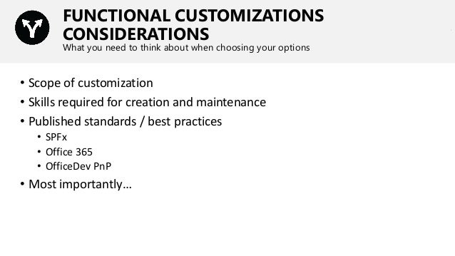 FUNCTIONAL CUSTOMIZATIONS CONSIDERATIONS What you need to think about when choosing your options • Scope of customization ...