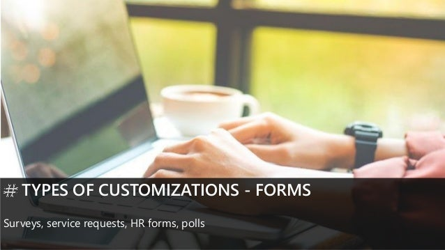 TYPES OF CUSTOMIZATIONS - FORMS Surveys, service requests, HR forms, polls