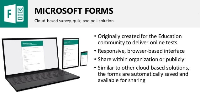 MICROSOFT FORMS Cloud-based survey, quiz, and poll solution • Originally created for the Education community to deliver on...