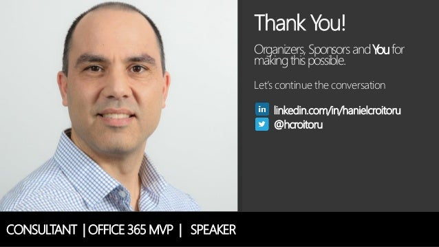 CONSULTANT   OFFICE 365 MVP   SPEAKER Thank You! Organizers, SponsorsandYoufor makingthispossible. Let's continue the conv...
