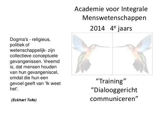 Academie voor Integrale Menswetenschappen 2014 4e jaars Dogma's - religieus, politiek of wetenschappelijk- zijn collectiev...