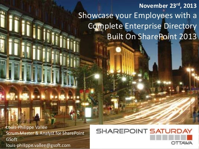 November 23rd, 2013  Showcase your Employees with a Complete Enterprise Directory Built On SharePoint 2013  Louis-Philippe...
