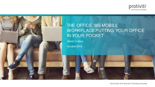 Internal Audit, Risk, Business & Technology Consulting THE OFFICE 365 MOBILE WORKPLACE PUTTING YOUR OFFICE IN YOUR POCKET ...