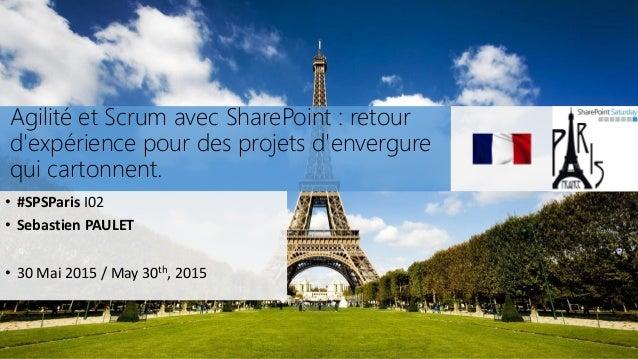 Agilité et Scrum avec SharePoint : retour d'expérience pour des projets d'envergure qui cartonnent. • #SPSParis I02 • Seba...