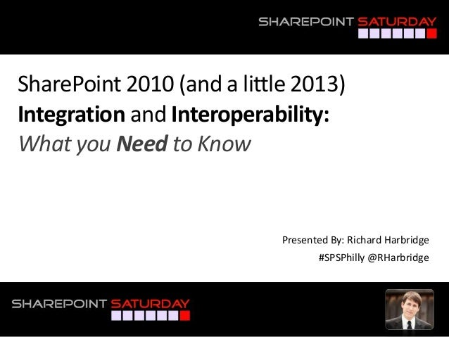SharePoint 2010 (and a little 2013)Integration and Interoperability:What you Need to Know                            Prese...