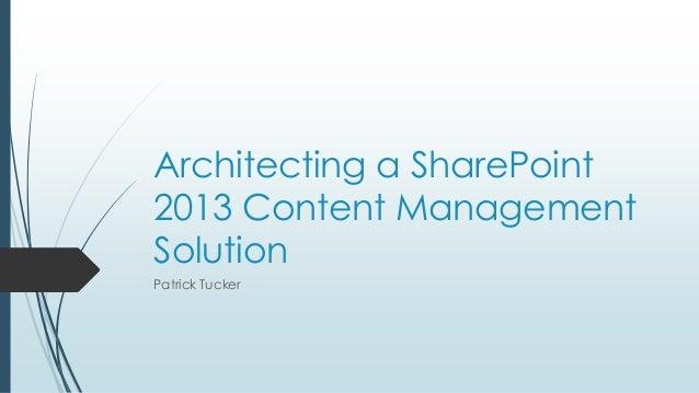 Architecting a SharePoint2013 Content ManagementSolutionPatrick Tucker