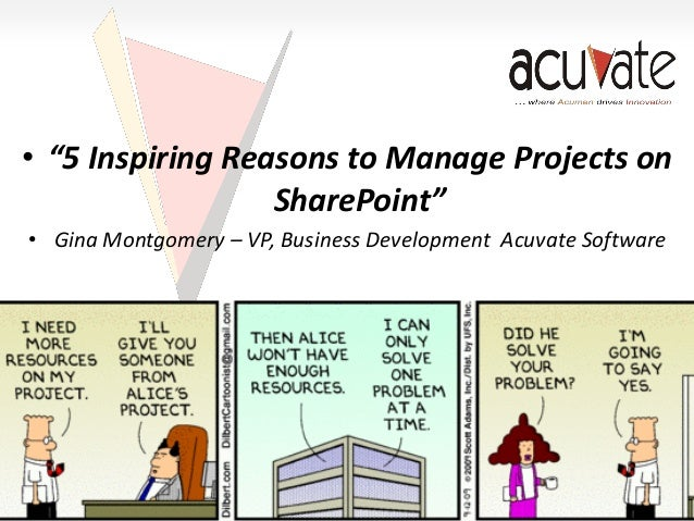 "• ""5 Inspiring Reasons to Manage Projects on SharePoint"" • Gina Montgomery – VP, Business Development Acuvate Software"