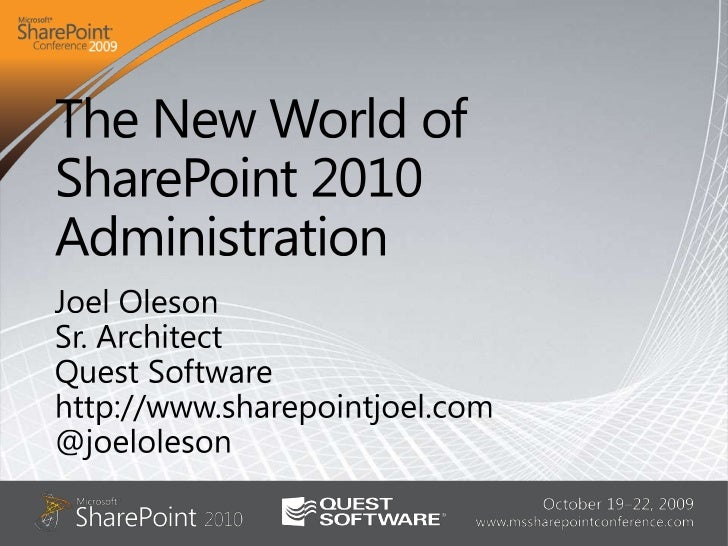The New World of SharePoint 2010 Administration<br />Joel Oleson<br />Sr. Architect<br />Quest Software<br />http://www.sh...