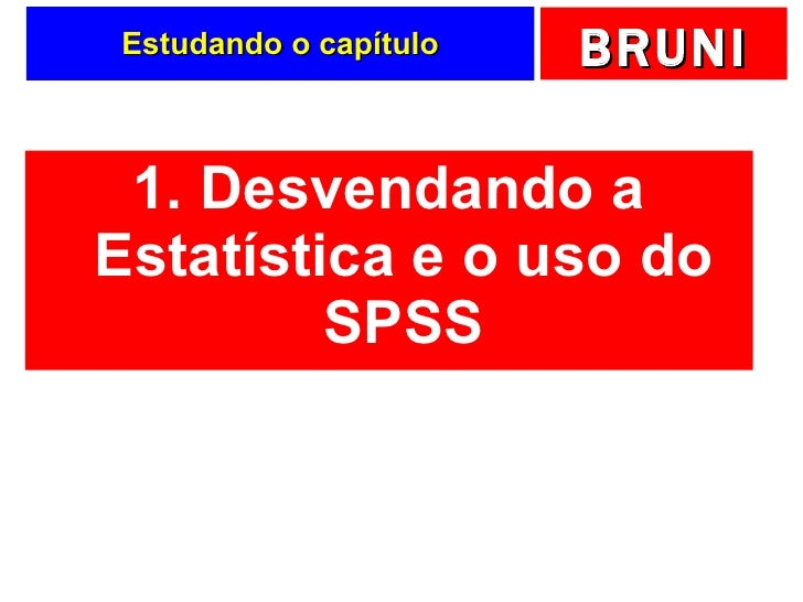 Estudando o capítulo <ul><li>1. Desvendando a Estatística e o uso do SPSS </li></ul>